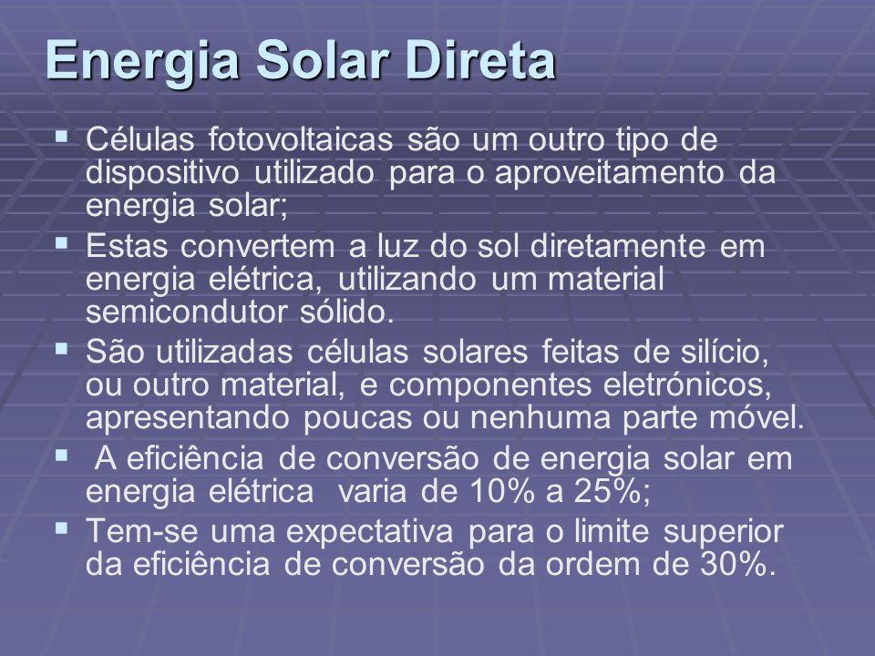 Energia Solar DiretaCélulas fotovoltaicas são um outro tipo de dispositivo utilizado para o aproveitamento da energia solar;