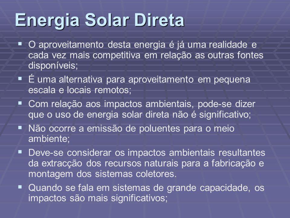 Energia Solar Direta O aproveitamento desta energia é já uma realidade e cada vez mais competitiva em relação as outras fontes disponíveis;