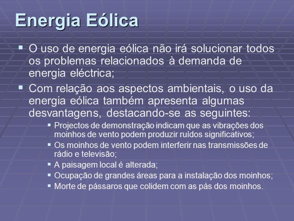 Energia Eólica O uso de energia eólica não irá solucionar todos os problemas relacionados à demanda de energia eléctrica;