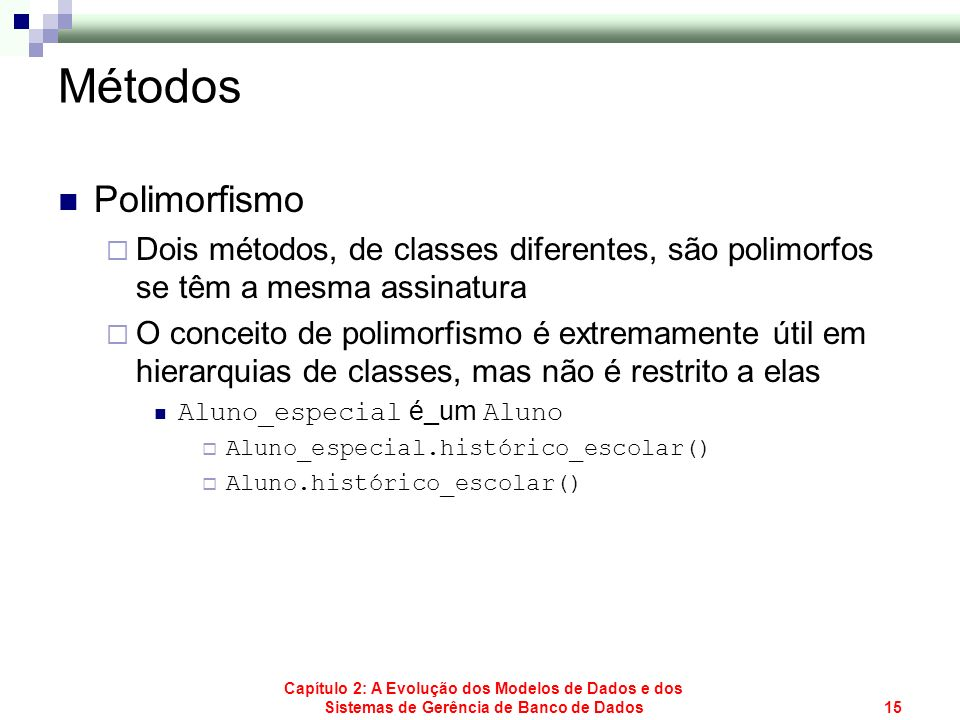 MétodosPolimorfismo. Dois métodos, de classes diferentes, são polimorfos se têm a mesma assinatura.