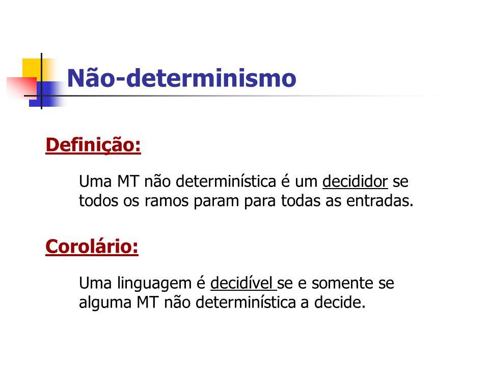 Não-determinismo Definição: Corolário: