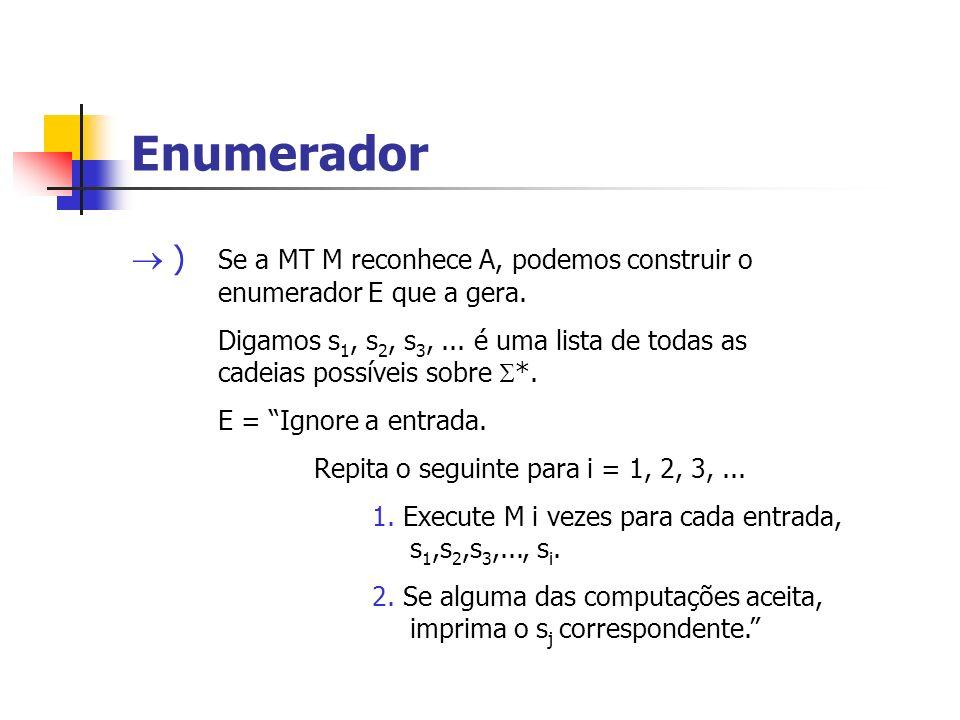 Enumerador ) Se a MT M reconhece A, podemos construir o enumerador E que a gera.