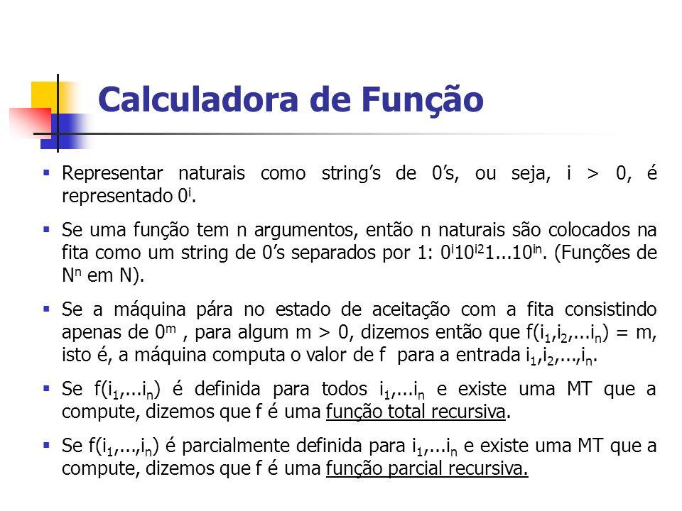 Calculadora de Função Representar naturais como string's de 0's, ou seja, i > 0, é representado 0i.