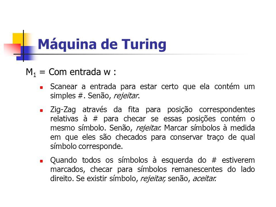Máquina de Turing M1 = Com entrada w :