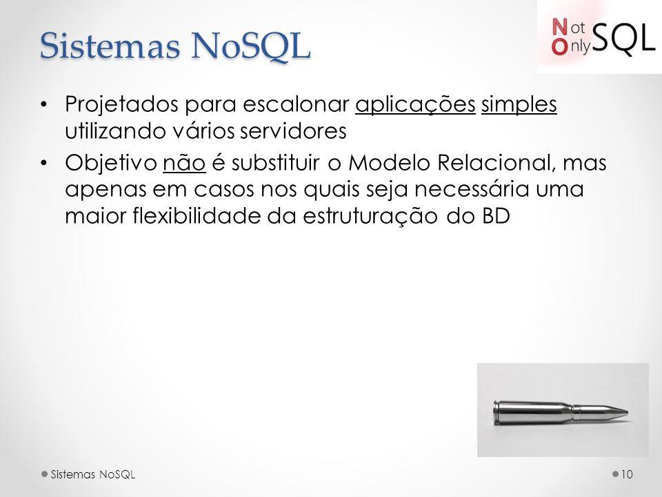 Sistemas NoSQLProjetados para escalonar aplicações simples utilizando vários servidores.