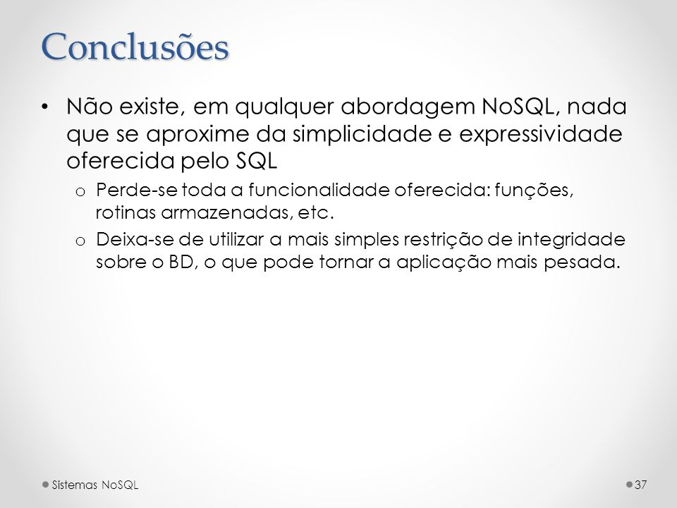 ConclusõesNão existe, em qualquer abordagem NoSQL, nada que se aproxime da simplicidade e expressividade oferecida pelo SQL.