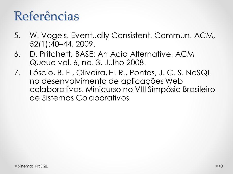 Referências W. Vogels. Eventually Consistent. Commun. ACM, 52(1):40–44, 2009.