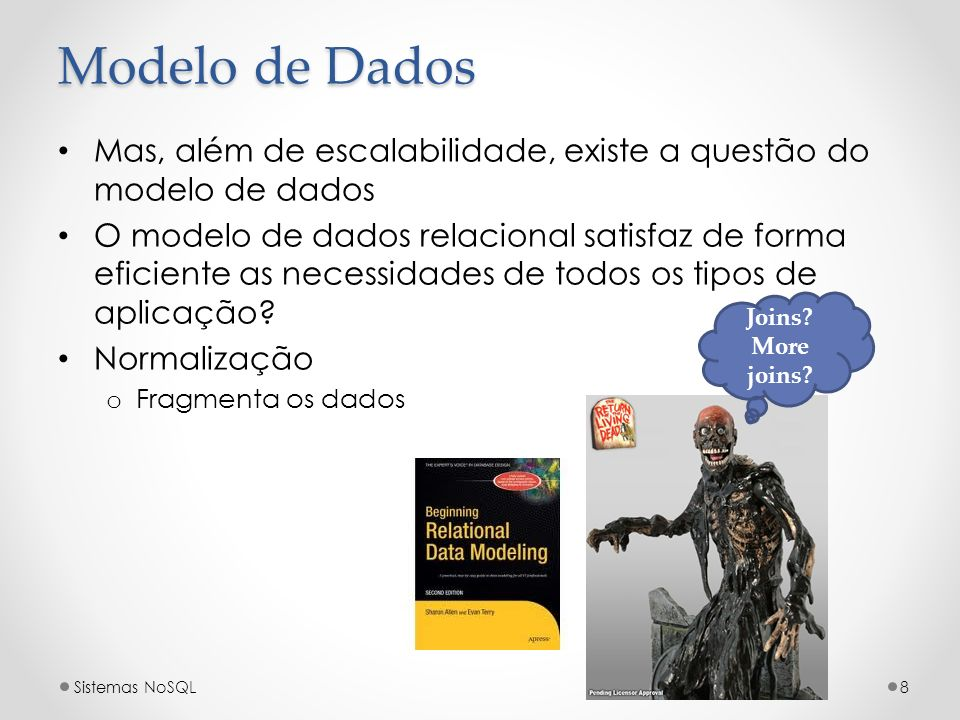 Modelo de DadosMas, além de escalabilidade, existe a questão do modelo de dados.