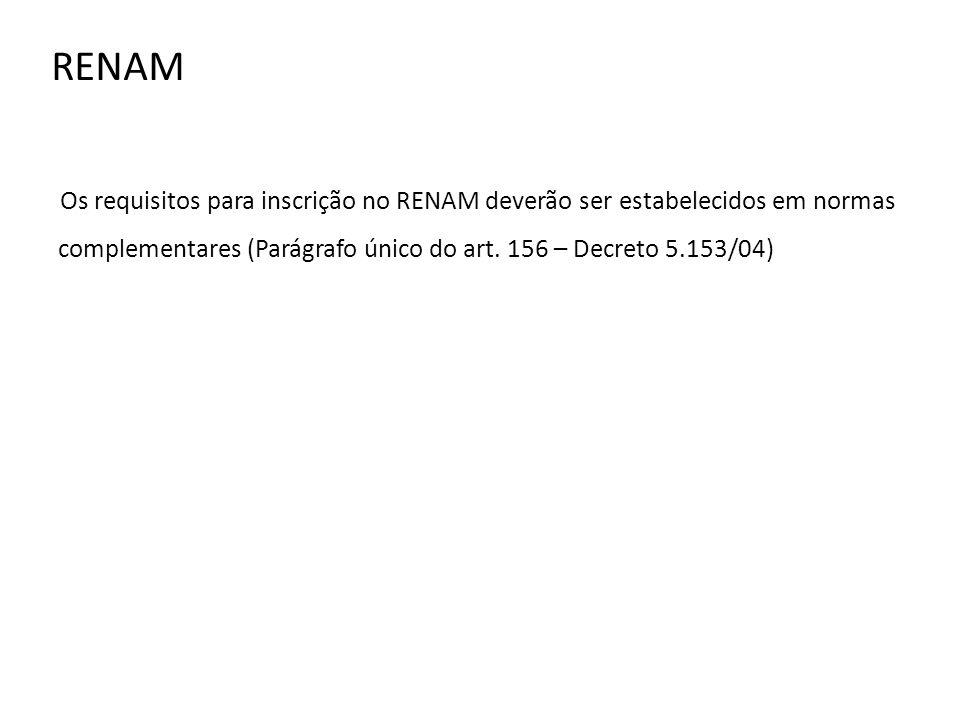 RENAM Os requisitos para inscrição no RENAM deverão ser estabelecidos em normas complementares (Parágrafo único do art.