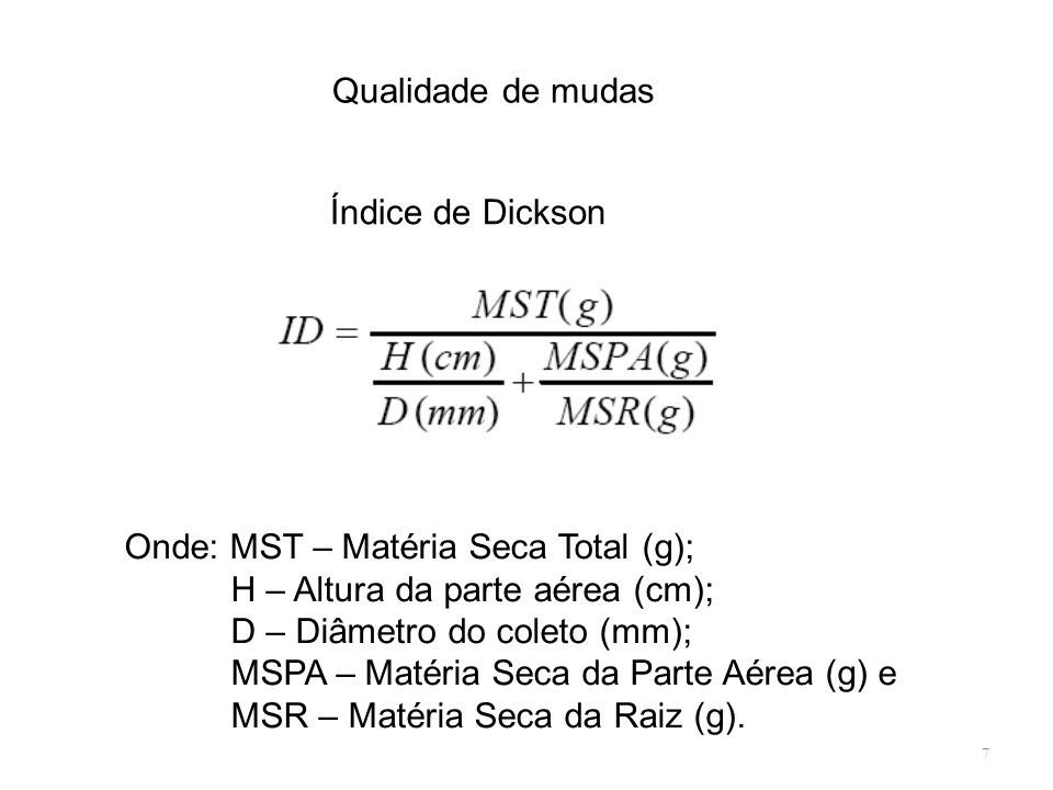 Qualidade de mudas Índice de Dickson. Onde: MST – Matéria Seca Total (g); H – Altura da parte aérea (cm);