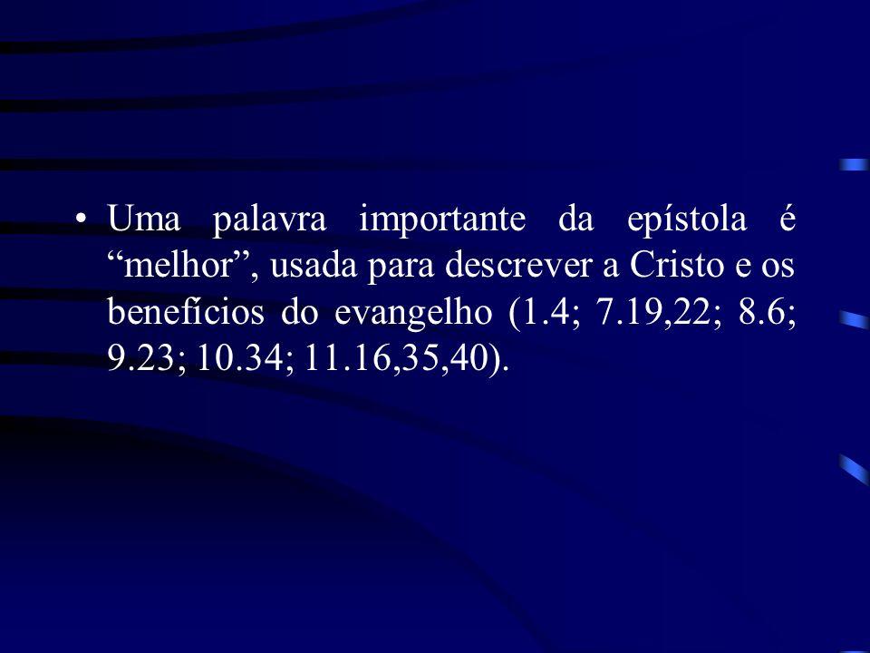 Uma palavra importante da epístola é melhor , usada para descrever a Cristo e os benefícios do evangelho (1.4; 7.19,22; 8.6; 9.23; 10.34; 11.16,35,40).