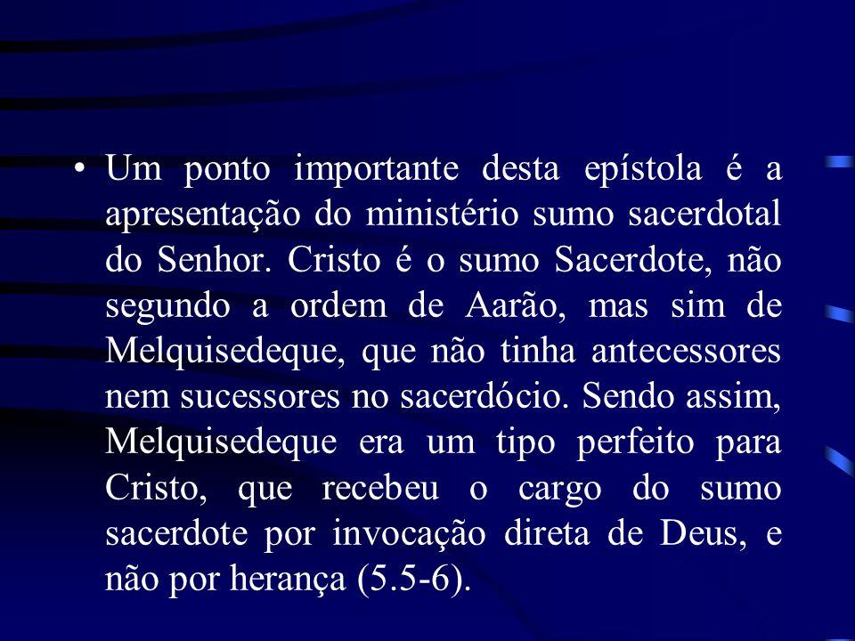 Um ponto importante desta epístola é a apresentação do ministério sumo sacerdotal do Senhor.