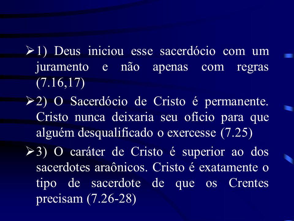 1) Deus iniciou esse sacerdócio com um juramento e não apenas com regras (7.16,17)