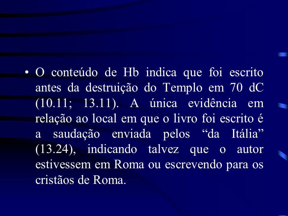 O conteúdo de Hb indica que foi escrito antes da destruição do Templo em 70 dC (10.11; 13.11).
