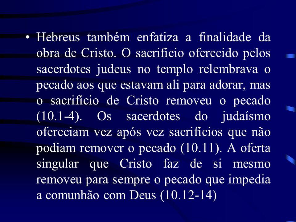 Hebreus também enfatiza a finalidade da obra de Cristo