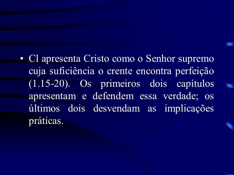 Cl apresenta Cristo como o Senhor supremo cuja suficiência o crente encontra perfeição (1.15-20).