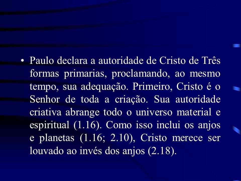 Paulo declara a autoridade de Cristo de Três formas primarias, proclamando, ao mesmo tempo, sua adequação.