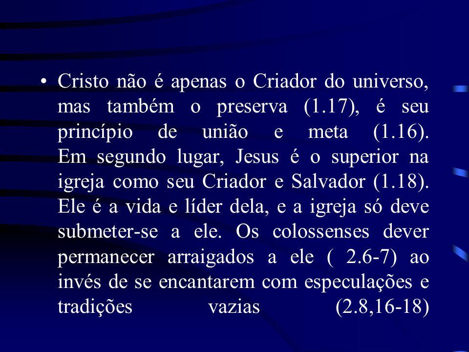 Cristo não é apenas o Criador do universo, mas também o preserva (1