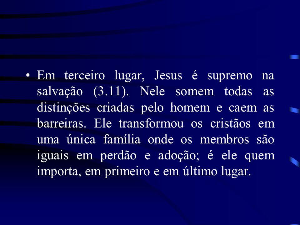 Em terceiro lugar, Jesus é supremo na salvação (3. 11)