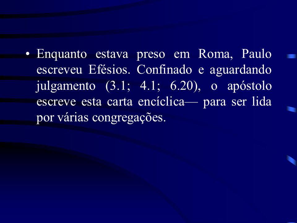 Enquanto estava preso em Roma, Paulo escreveu Efésios