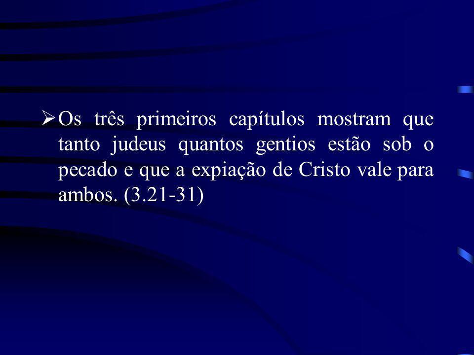 Os três primeiros capítulos mostram que tanto judeus quantos gentios estão sob o pecado e que a expiação de Cristo vale para ambos.