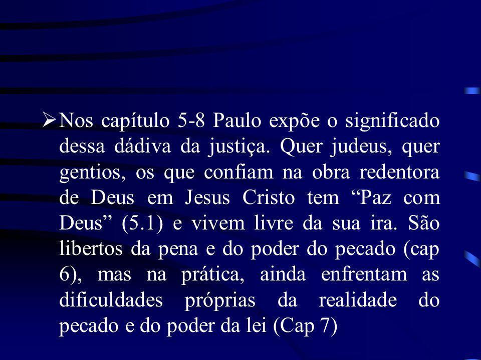 Nos capítulo 5-8 Paulo expõe o significado dessa dádiva da justiça