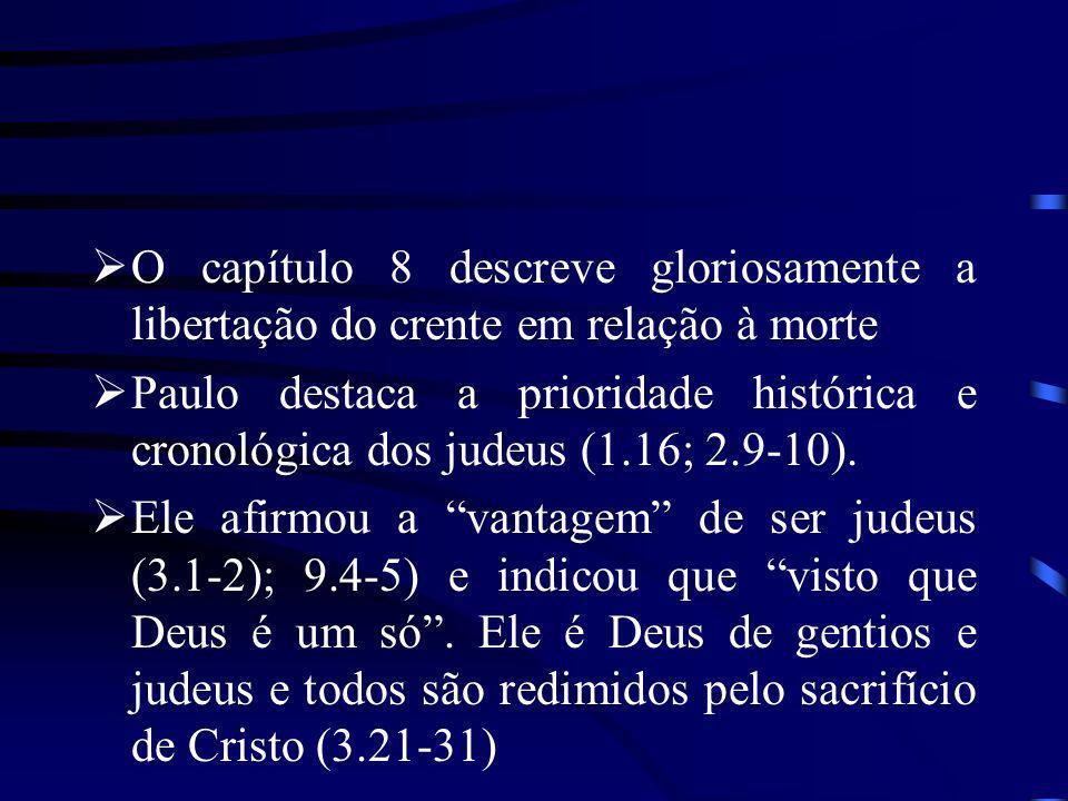 O capítulo 8 descreve gloriosamente a libertação do crente em relação à morte