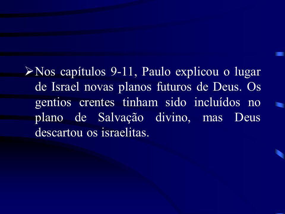 Nos capítulos 9-11, Paulo explicou o lugar de Israel novas planos futuros de Deus.