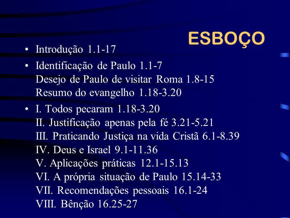 ESBOÇO Introdução 1.1-17. Identificação de Paulo 1.1-7 Desejo de Paulo de visitar Roma 1.8-15 Resumo do evangelho 1.18-3.20.
