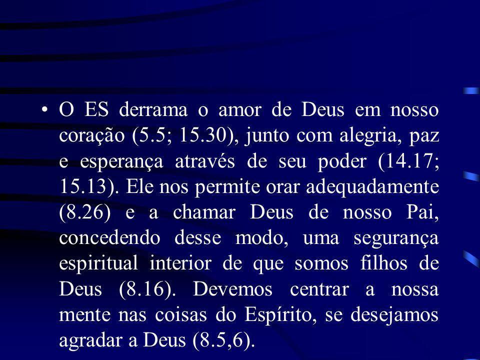 O ES derrama o amor de Deus em nosso coração (5. 5; 15