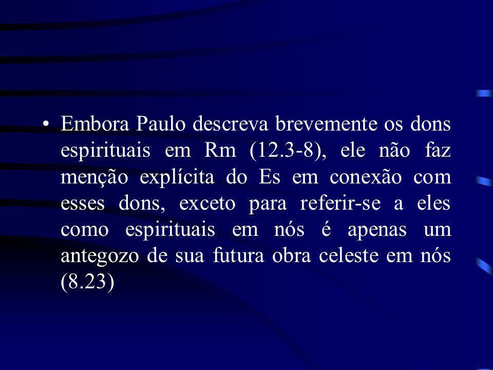 Embora Paulo descreva brevemente os dons espirituais em Rm (12