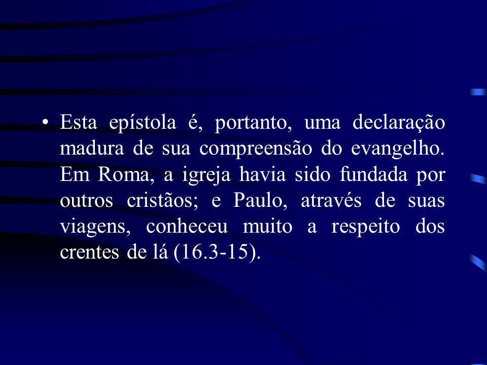 Esta epístola é, portanto, uma declaração madura de sua compreensão do evangelho.