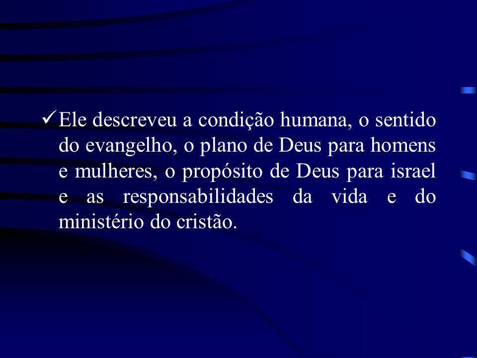 Ele descreveu a condição humana, o sentido do evangelho, o plano de Deus para homens e mulheres, o propósito de Deus para israel e as responsabilidades da vida e do ministério do cristão.