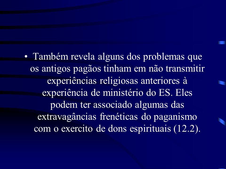 Também revela alguns dos problemas que os antigos pagãos tinham em não transmitir experiências religiosas anteriores à experiência de ministério do ES.