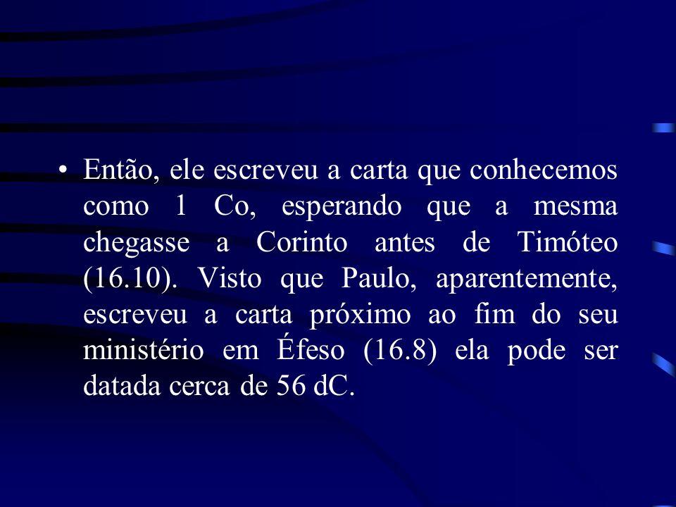 Então, ele escreveu a carta que conhecemos como 1 Co, esperando que a mesma chegasse a Corinto antes de Timóteo (16.10).