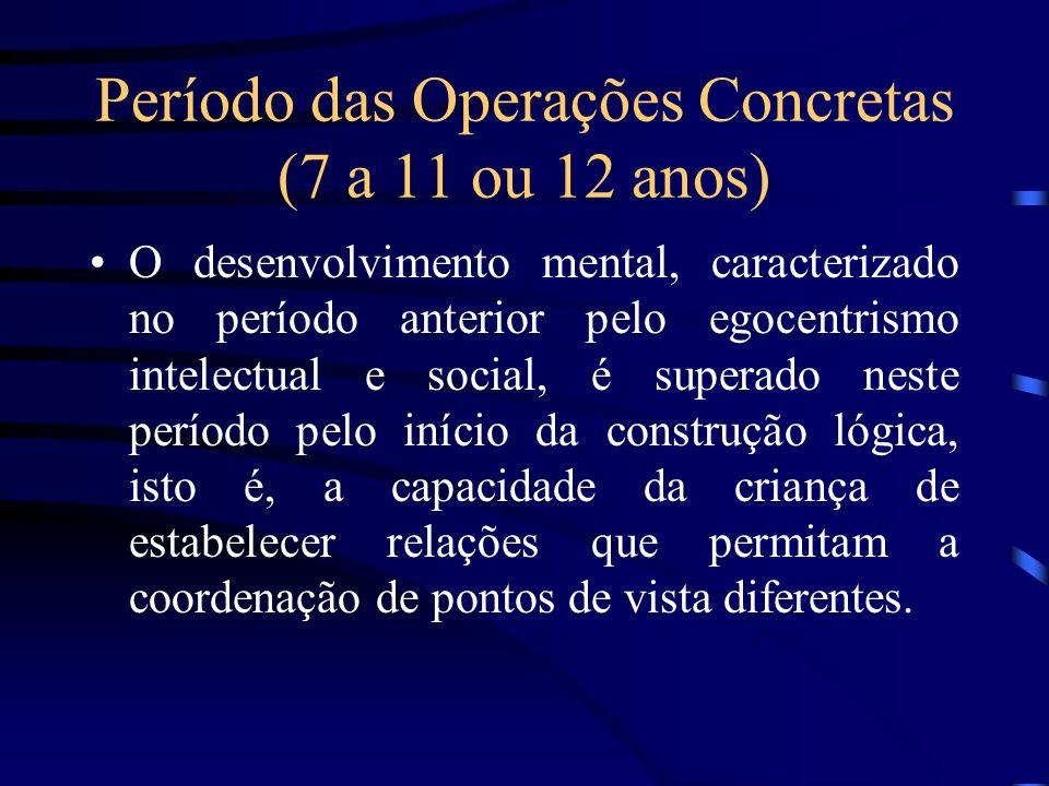 Período das Operações Concretas (7 a 11 ou 12 anos)