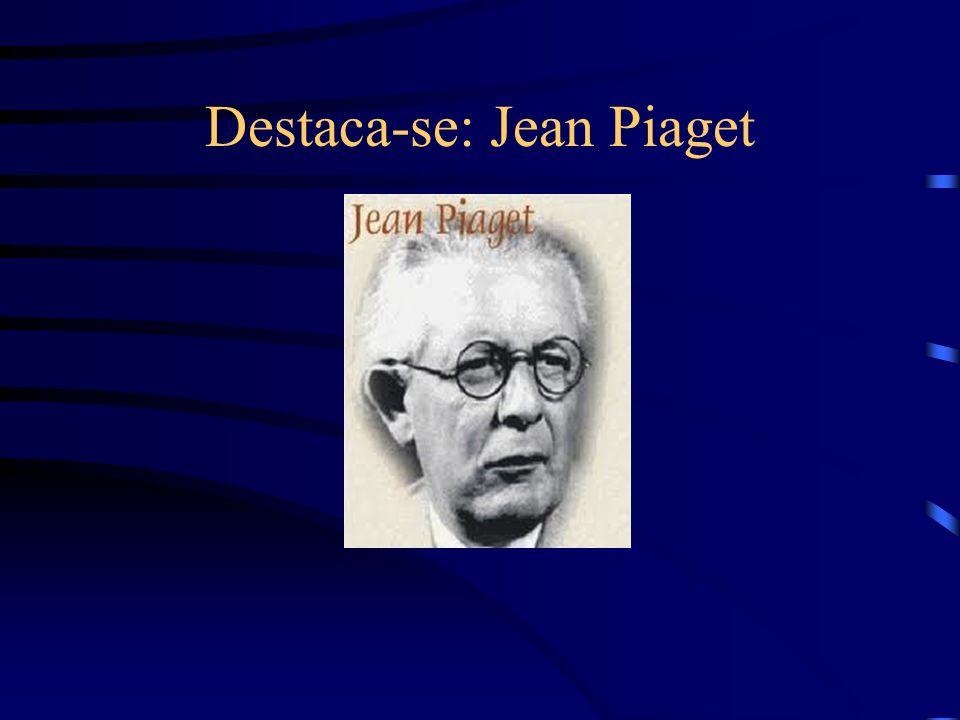 Destaca-se: Jean Piaget