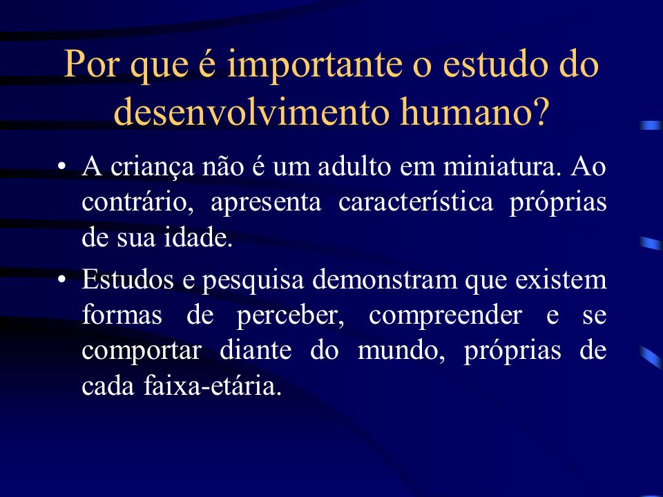 Por que é importante o estudo do desenvolvimento humano