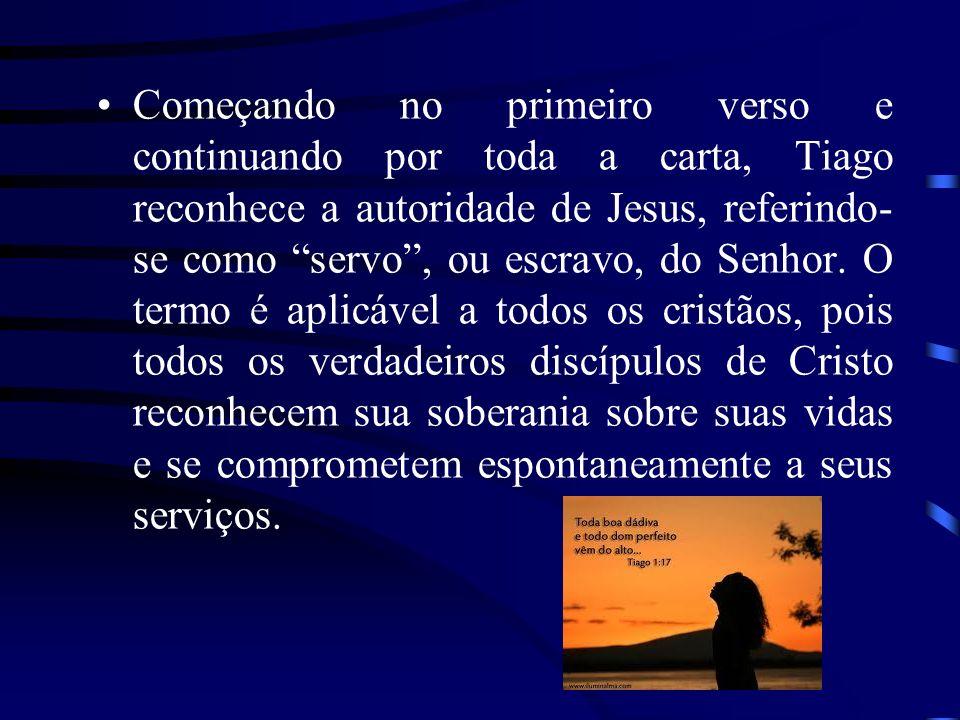 Começando no primeiro verso e continuando por toda a carta, Tiago reconhece a autoridade de Jesus, referindo-se como servo , ou escravo, do Senhor.