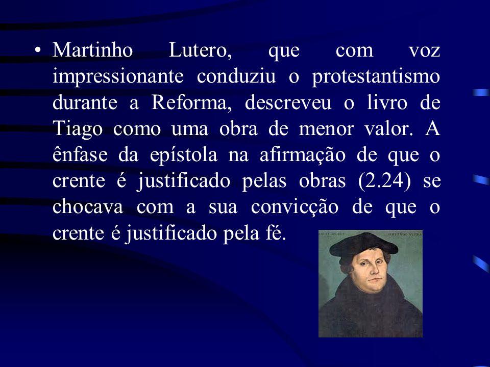 Martinho Lutero, que com voz impressionante conduziu o protestantismo durante a Reforma, descreveu o livro de Tiago como uma obra de menor valor.