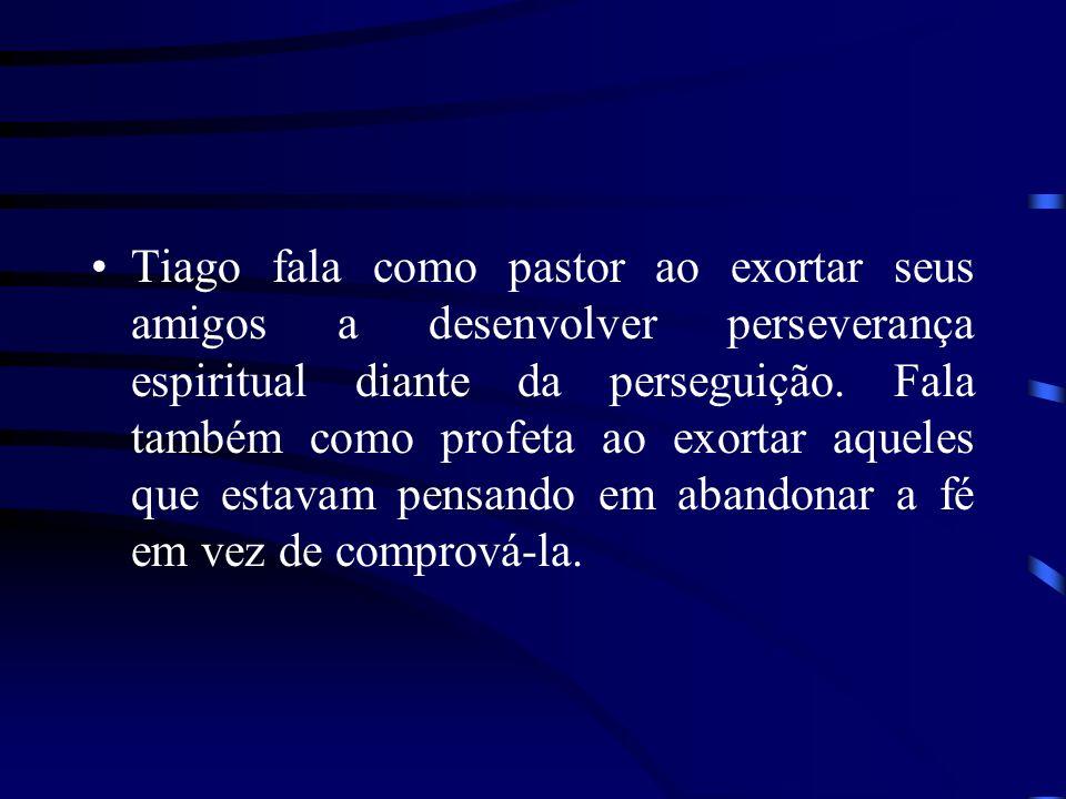 Tiago fala como pastor ao exortar seus amigos a desenvolver perseverança espiritual diante da perseguição.