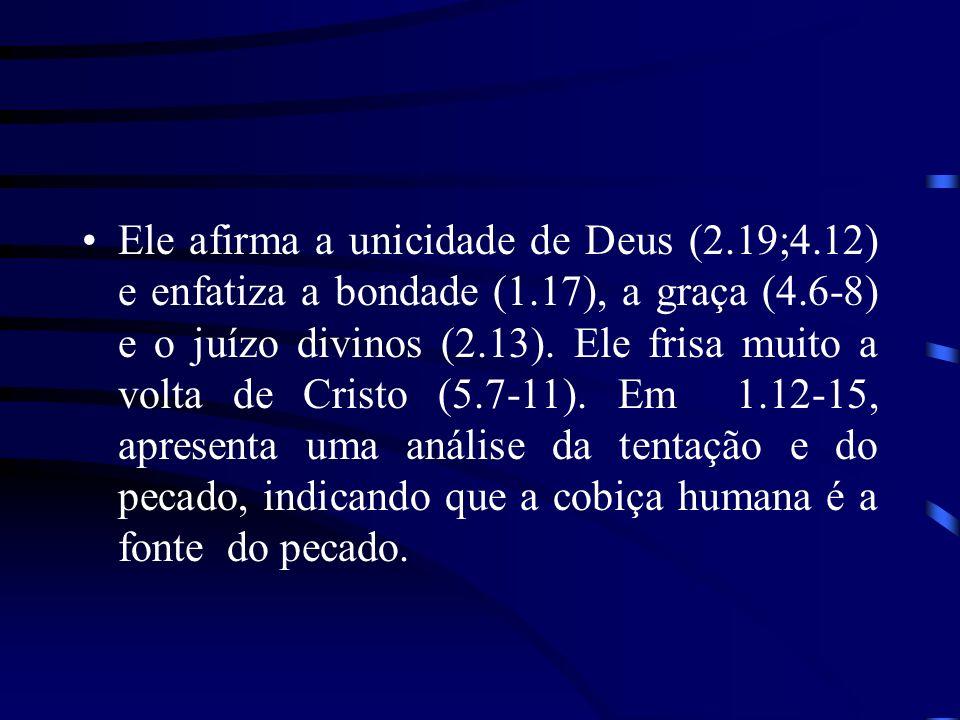 Ele afirma a unicidade de Deus (2. 19;4. 12) e enfatiza a bondade (1
