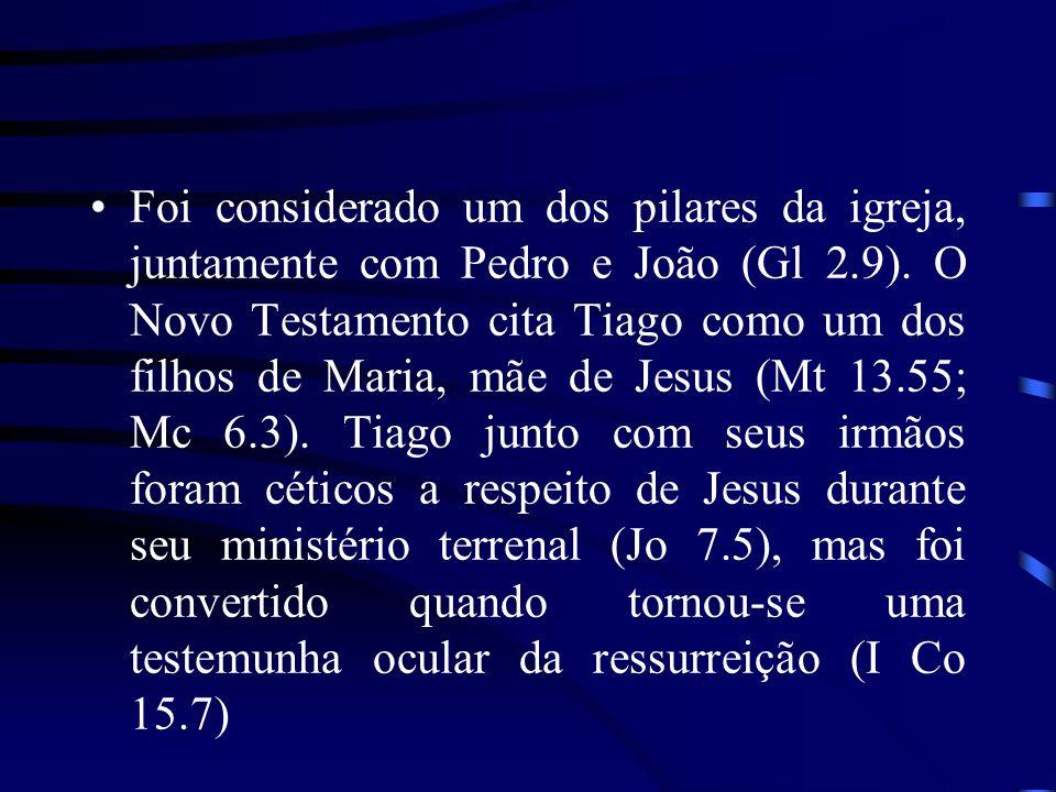 Foi considerado um dos pilares da igreja, juntamente com Pedro e João (Gl 2.9).