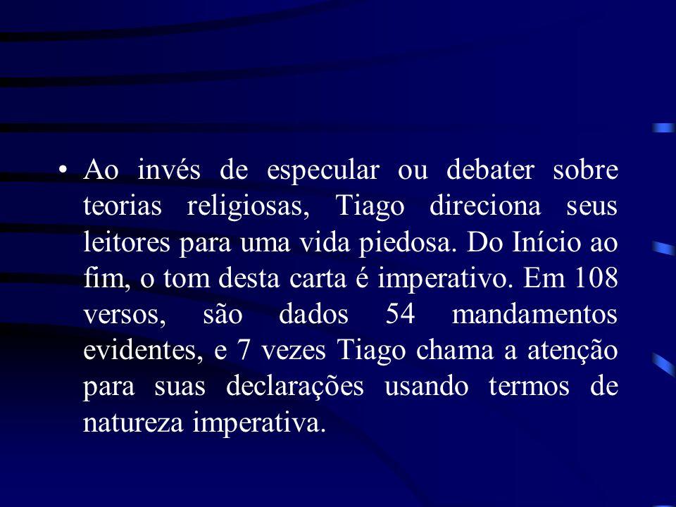 Ao invés de especular ou debater sobre teorias religiosas, Tiago direciona seus leitores para uma vida piedosa.