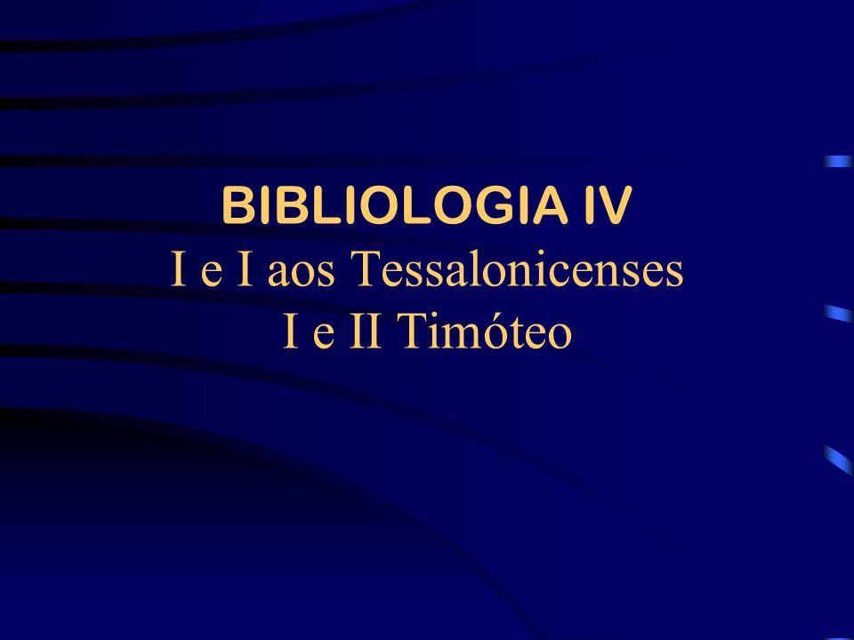 BIBLIOLOGIA IV I e I aos Tessalonicenses I e II Timóteo