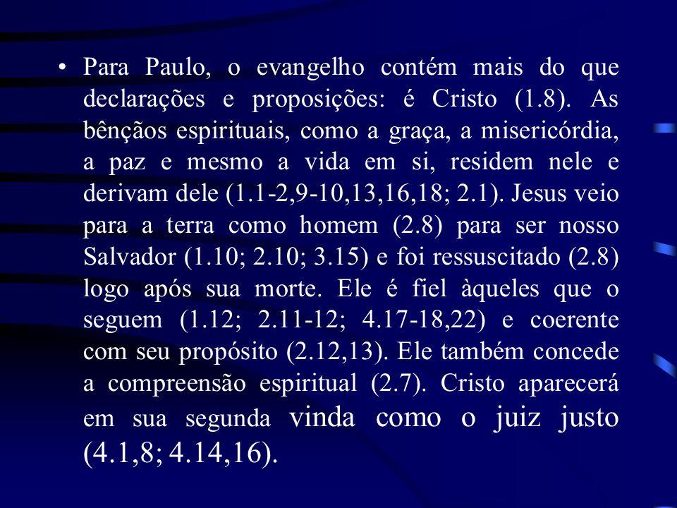 Para Paulo, o evangelho contém mais do que declarações e proposições: é Cristo (1.8).