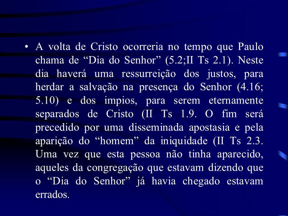 A volta de Cristo ocorreria no tempo que Paulo chama de Dia do Senhor (5.2;II Ts 2.1).