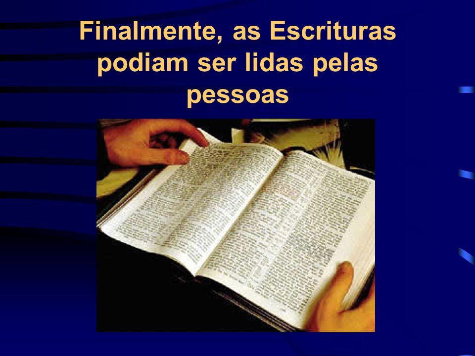 Finalmente, as Escrituras podiam ser lidas pelas pessoas