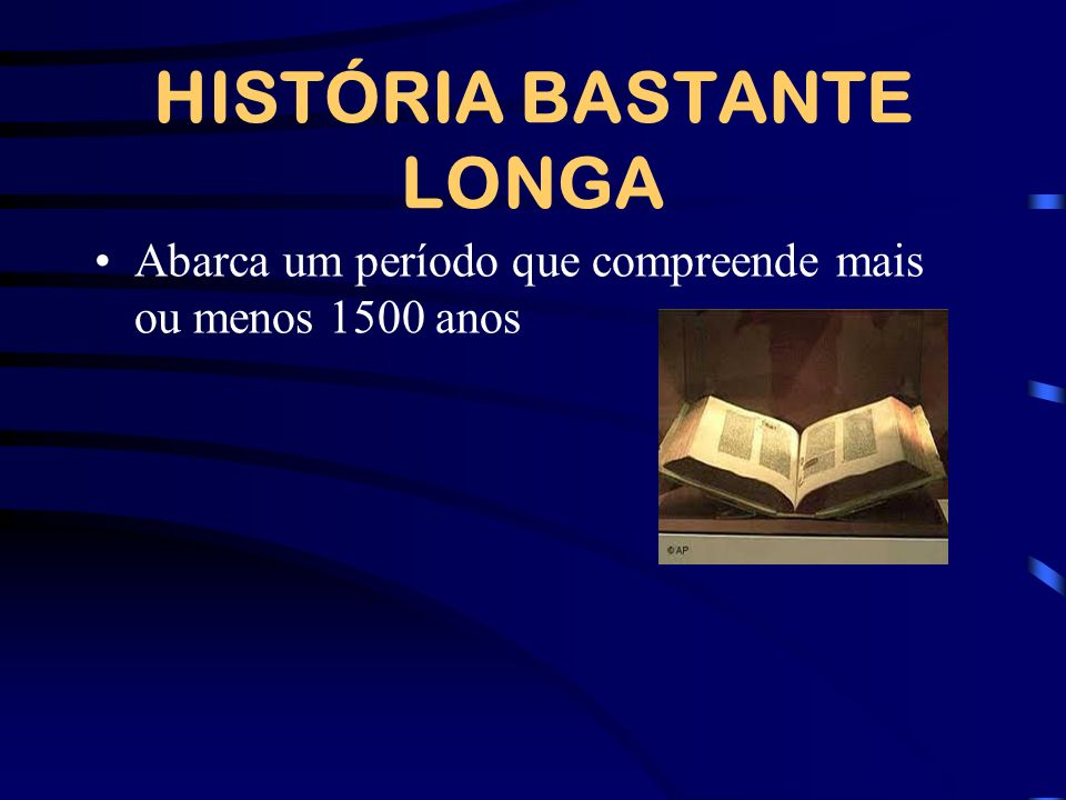 HISTÓRIA BASTANTE LONGA
