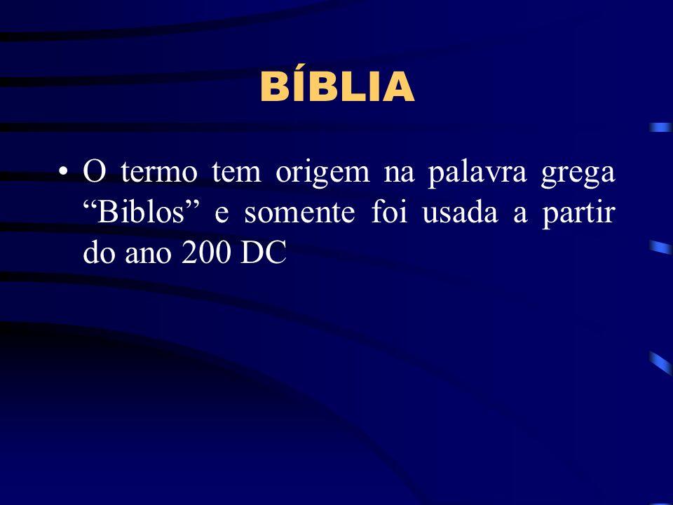BÍBLIA O termo tem origem na palavra grega Biblos e somente foi usada a partir do ano 200 DC
